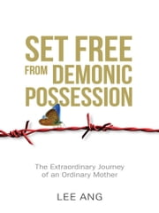 Set Free from Demonic Possession - The Extraordinary Journey of an Ordinary Mother ebook by Lee Ang
