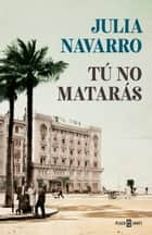 Tú no matarás eBook by Julia Navarro