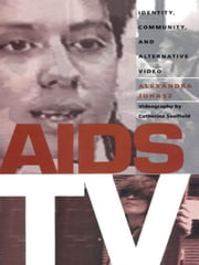 AIDS TV - Identity, Community, and Alternative Video ebook by Alexandra Juhasz