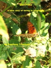 Mariposa, a new way of being is emerging... ebook by Courtney Trowman