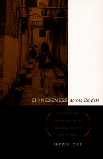 Chineseness across Borders - Renegotiating Chinese Identities in China and the United States ebook by Andrea Louie