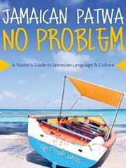 Jamaican Patwa No Problem - A Tourist's Guide to Jamaican Language and Culture ebook by Janice Tisha Samuels