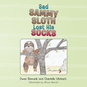 Sad Sammy Sloth Lost His Socks ebook by Dwan Bannink and Chantelle Uhrbach