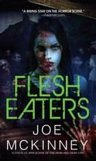 Flesh Eaters ebook by Joe Mckinney