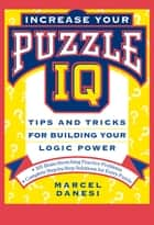 Increase Your Puzzle IQ - Tips and Tricks for Building Your Logic Power ebook by Marcel Danesi