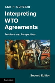 Interpreting WTO Agreements - Problems and Perspectives ebook by Asif H. Qureshi