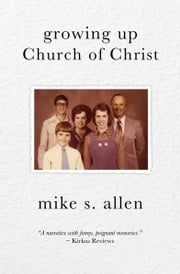 Growing Up Church of Christ ebook by Mike Allen