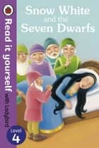 Snow White and the Seven Dwarfs - Read it yourself with Ladybird - Level 4 ebook by