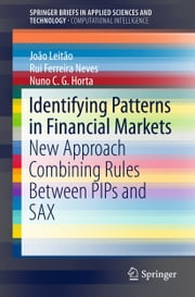 Identifying Patterns in Financial Markets - New Approach Combining Rules Between PIPs and SAX ebook by João Leitão, Rui Ferreira Neves, Nuno C.G. Horta