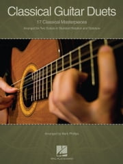 Classical Guitar Duets (Songbook) - 17 Classical Masterpieces ebook by Hal Leonard Corp.,Mark Phillips