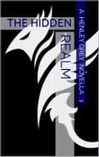 The Hidden Realm - Novella 1 - Astral Clash Series, #2 ebook by Henley Grey