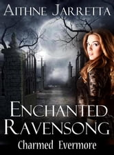 Enchanted Ravensong: Charmed Evermore ebook by Aithne Jarretta