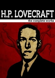 H.P. Lovecraft The Complete Works ebook by H.P. Lovecraft