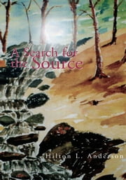 A Search for the Source ebook by Hilton L. Anderson