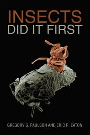 Insects Did It First ebook by Gregory S. Paulson, Eric R. Eaton