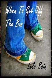 When to get off the bus - Exit please ebook by Lela Sain