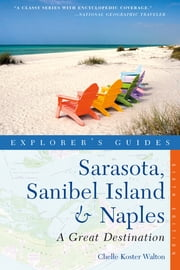 Explorer's Guide Sarasota, Sanibel Island & Naples: A Great Destination (Sixth Edition) ebook by Chelle Koster-Walton