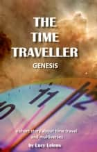 The Time Traveller: Genesis. ebook by Lucy Lelens