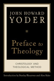 Preface to Theology - Christology and Theological Method ebook by John Howard Yoder