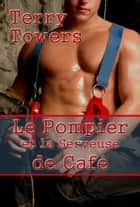Le Pompier et la Serveuse de Café ebook by Terry Towers