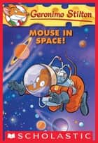 Geronimo Stilton #52: Mouse in Space! ebook by Kathryn Mckeon,Geronimo Stilton