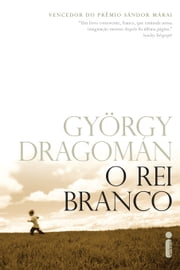 O rei branco ebook by György Dragomán