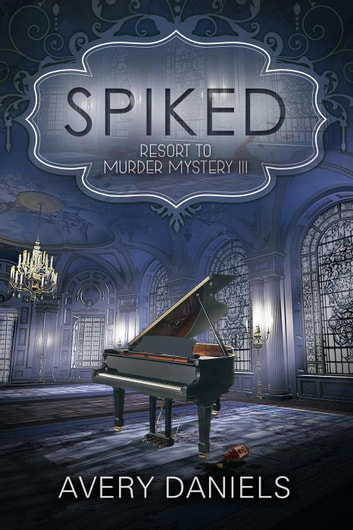 Spiked - Resort to Murder Mystery, #3 ebook by Avery Daniels