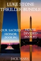 Luke Stone Thriller Bundle: Our Sacred Honor (#6) and House Divided (#7) ebook by Jack Mars