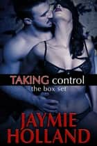 Taking Control: the box set ebook by Jaymie Holland