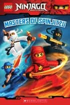 Masters of Spinjitzu (LEGO Ninjago: Reader) eBook by Tracey West