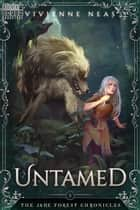 Untamed: The Jade Forest Chronicles 5 ebook by Vivienne Neas