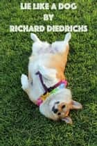 Lie Like a Dog ebook by Richard Diedrichs