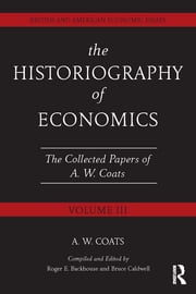 The Historiography of Economics - British and American Economic Essays, Volume III ebook by A.W. Bob Coats,Roger E Backhouse,Bruce Caldwell