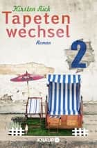 Tapetenwechsel 2 - Serial Teil 2 ebook by Kirsten Rick