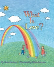 What is Love? ebook by Etan Boritzer, Robbie Marantz