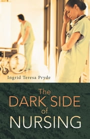 The Dark Side of Nursing ebook by Ingrid Teresa Pryde