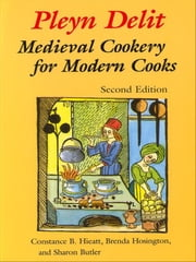 Pleyn Delit - Medieval Cookery for Modern Cooks ebook by Sharon Butler,Constance B. Hieatt,Brenda Hosington