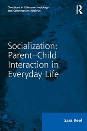 Socialization: Parent–Child Interaction in Everyday Life ebook by Sara Keel