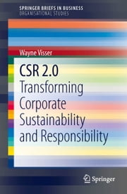 CSR 2.0 - Transforming Corporate Sustainability and Responsibility ebook by Wayne Visser