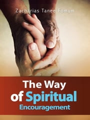 The Way Of Spiritual Encouragement ebook by Zacharias Tanee Fomum