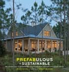 Prefabulous + Sustainable - Building and Customizing an Affordable, Energy-Efficient Home ebook by Sheri Koones, Robert Redford
