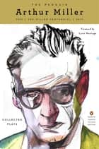 The Penguin Arthur Miller - Collected Plays (Penguin Classics Deluxe Edition) ebook by Arthur Miller, Lynn Nottage