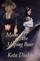Moon of the Sleeping Bear, Book 1 - Moonlight, #1 ebook by Keta Diablo