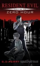 Resident Evil: Zero Hour ebook by S.D. Perry