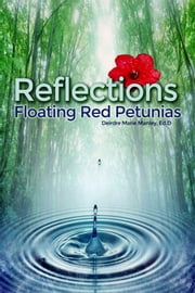 Reflections - Floating Red Petunias ebook by Deirde Marie Manley, Ed.D