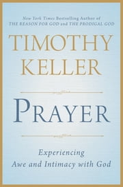 Prayer - Experiencing Awe and Intimacy with God ebook by Timothy Keller