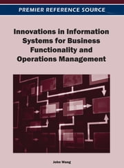 Innovations in Information Systems for Business Functionality and Operations Management ebook by John Wang
