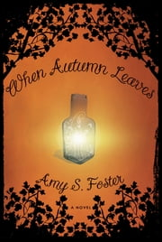 When Autumn Leaves: A Novel ebook by Amy S. Foster