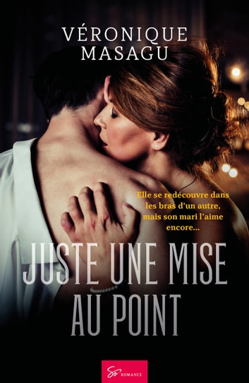 Juste une mise au point - Romance eBook by Véronique Masagu