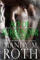 Act of Surrender - Paranormal Security and Intelligence an Immortal Ops World Novel ebook by Mandy M. Roth